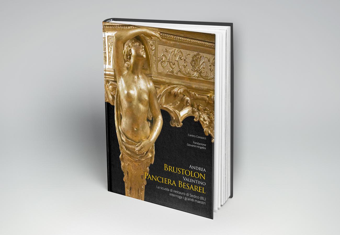 """Libri: """"Andrea Brustolon e Valentino Panciera Besarel""""- La scuola di restauro di Sedico (BL) interroga i grandi maestri"""